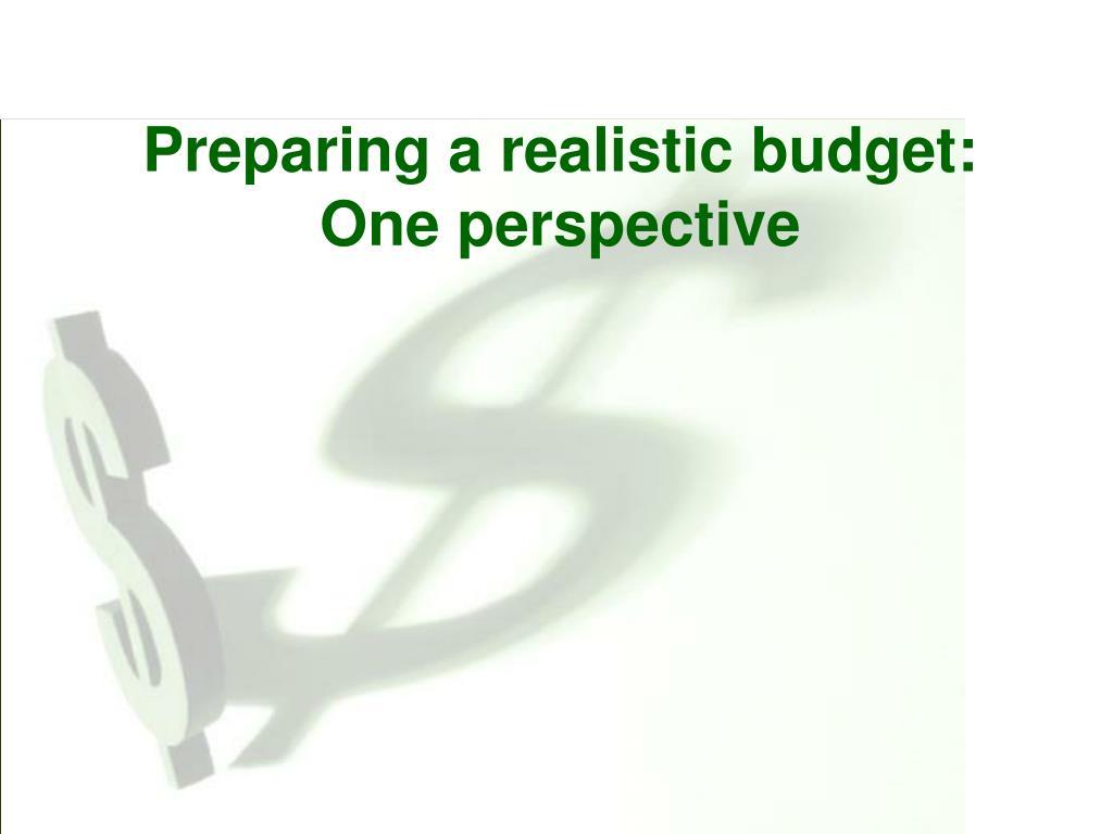 Preparing a realistic budget: