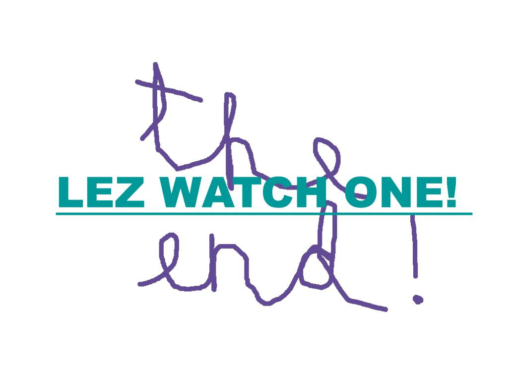 LEZ WATCH ONE!