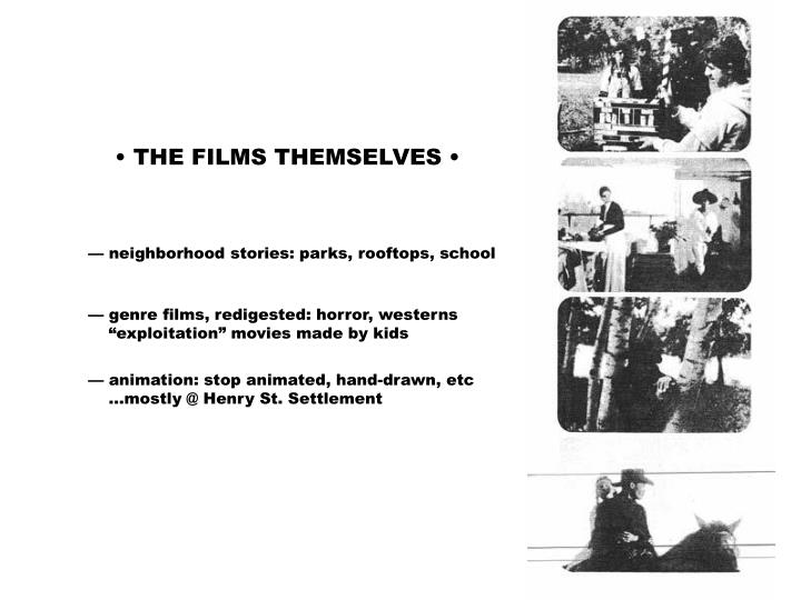 • THE FILMS THEMSELVES •
