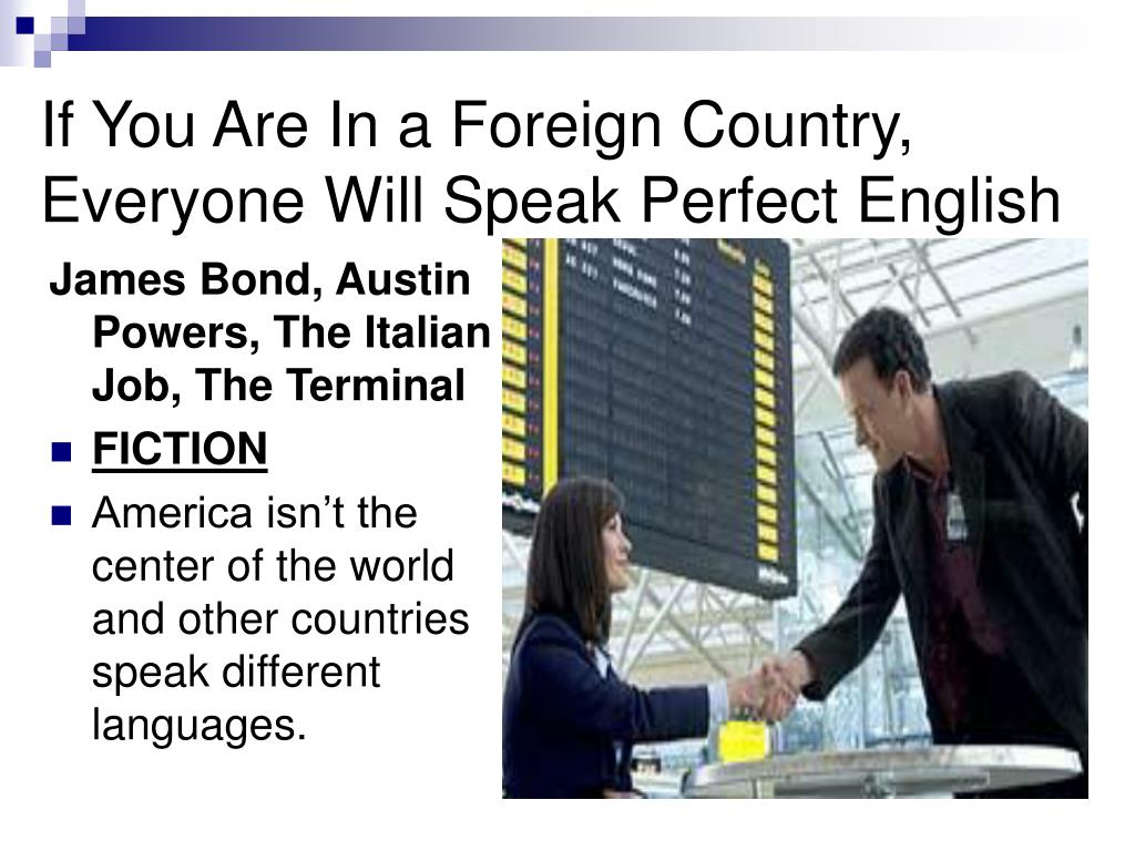 If You Are In a Foreign Country, Everyone Will Speak Perfect English