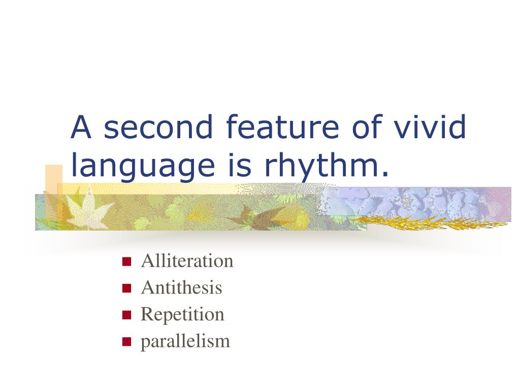 A second feature of vivid language is rhythm.