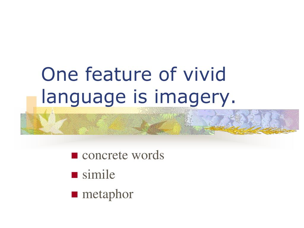 One feature of vivid language is imagery.