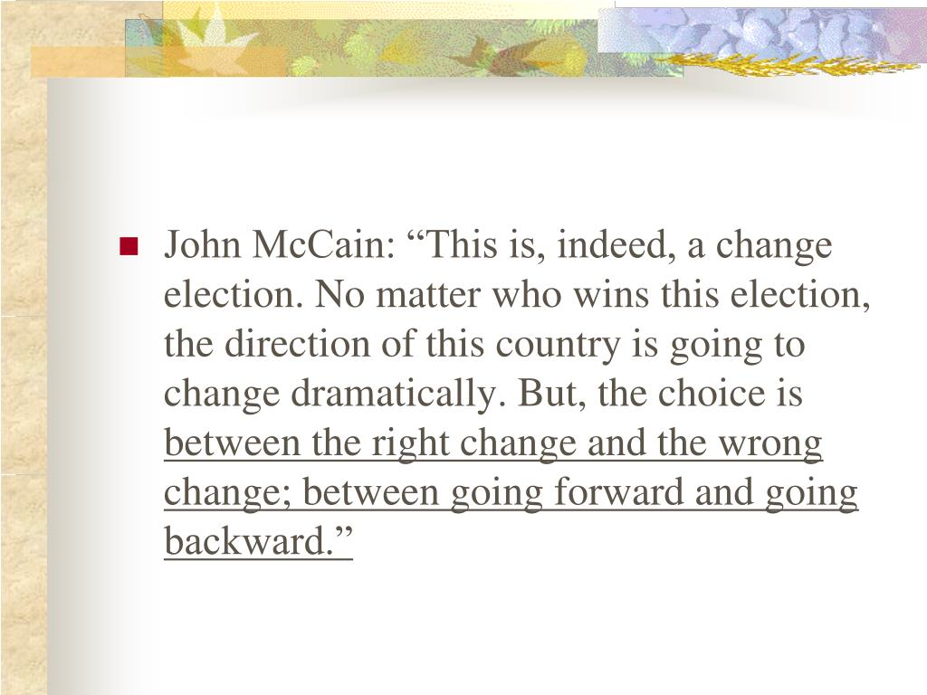 """John McCain: """"This is, indeed, a change election. No matter who wins this election, the direction of this country is going to change dramatically. But, the choice is"""