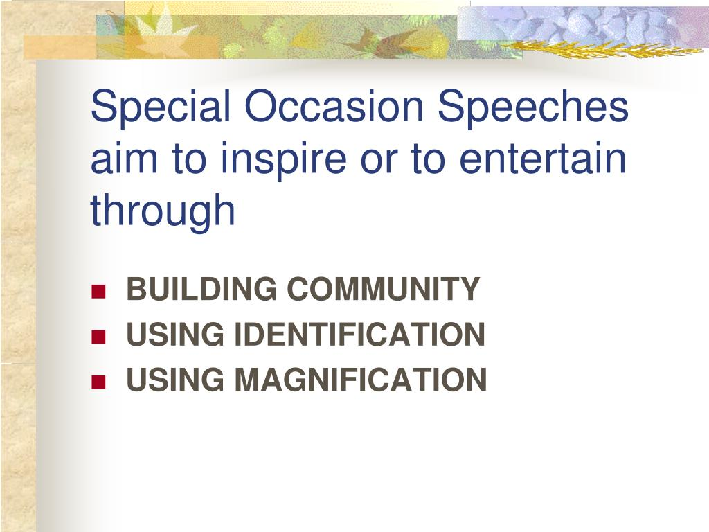 Special Occasion Speeches aim to inspire or to entertain through