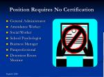 position requires no certification