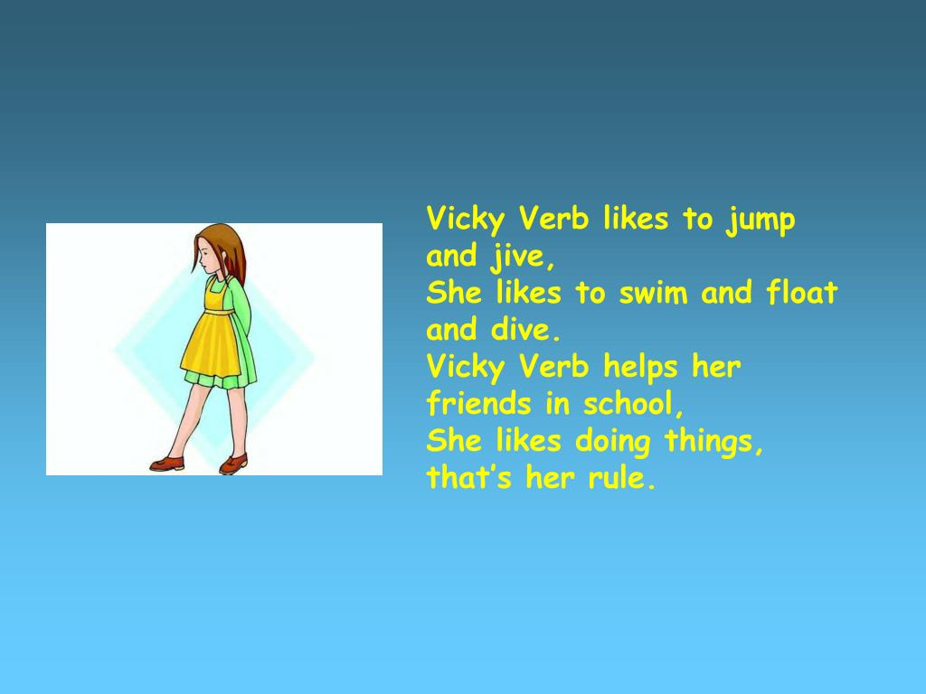 Vicky Verb likes to jump and jive,