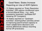 good news states increase reporting on use of adr options