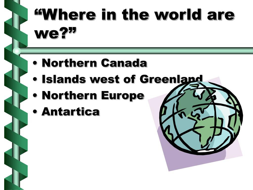 """Where in the world are we?"""