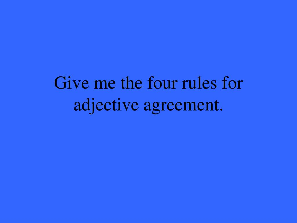 Give me the four rules for adjective agreement.