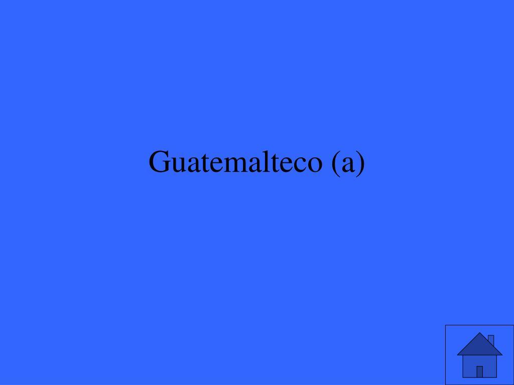 Guatemalteco (a)