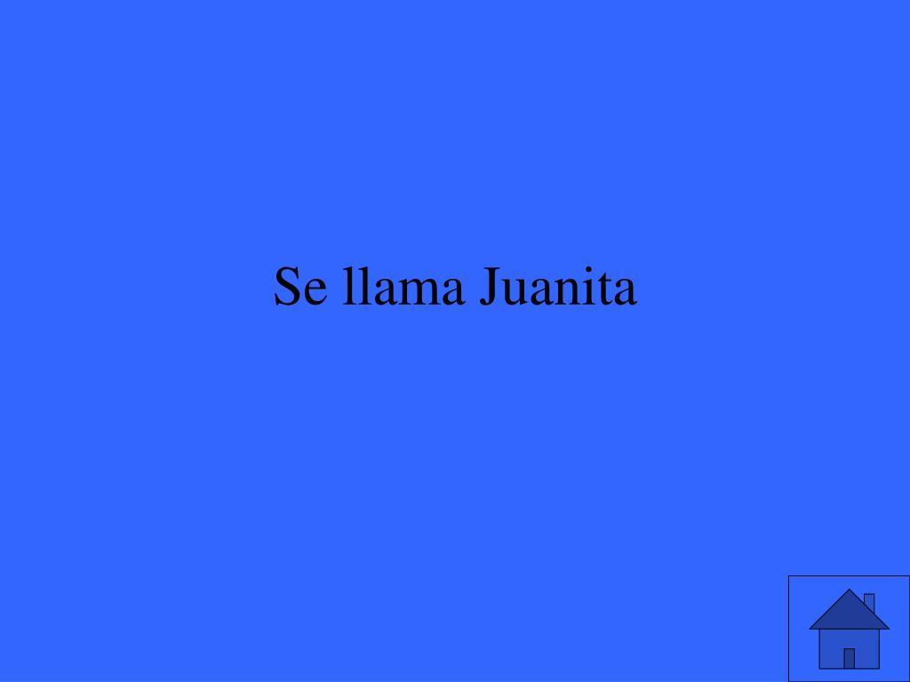 Se llama Juanita