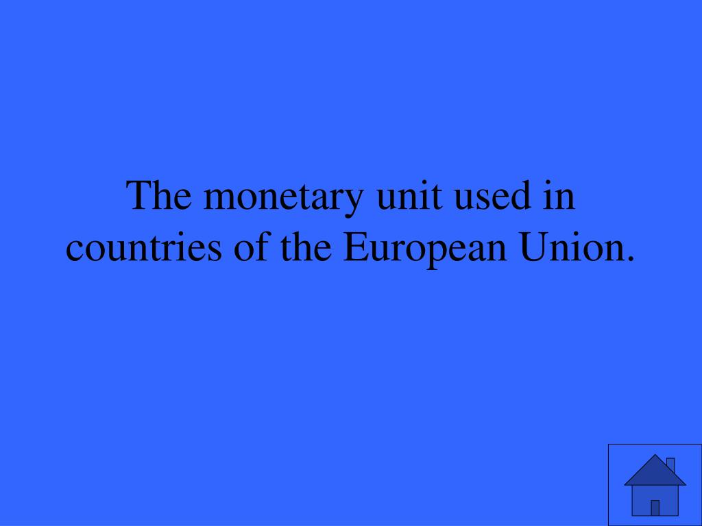 The monetary unit used in countries of the European Union.