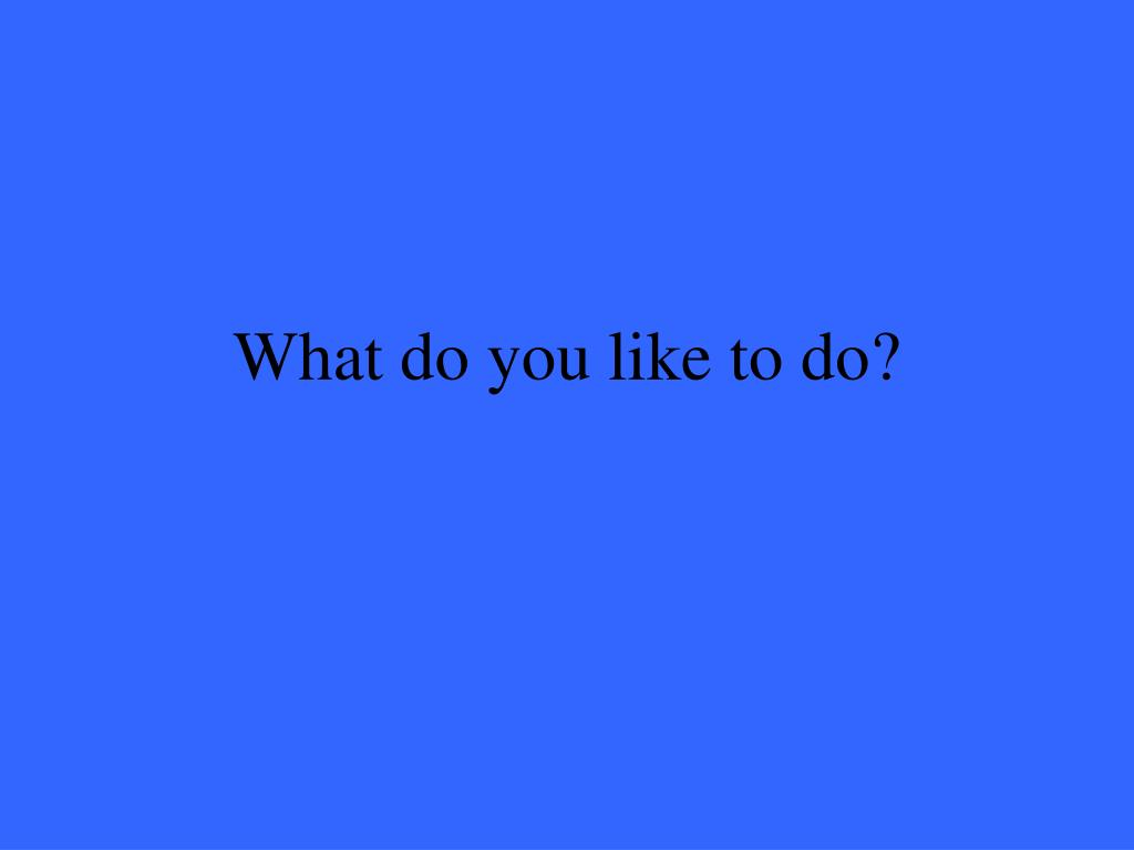 What do you like to do?