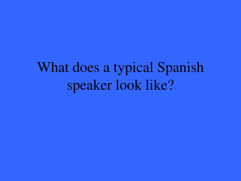 What does a typical Spanish speaker look like?