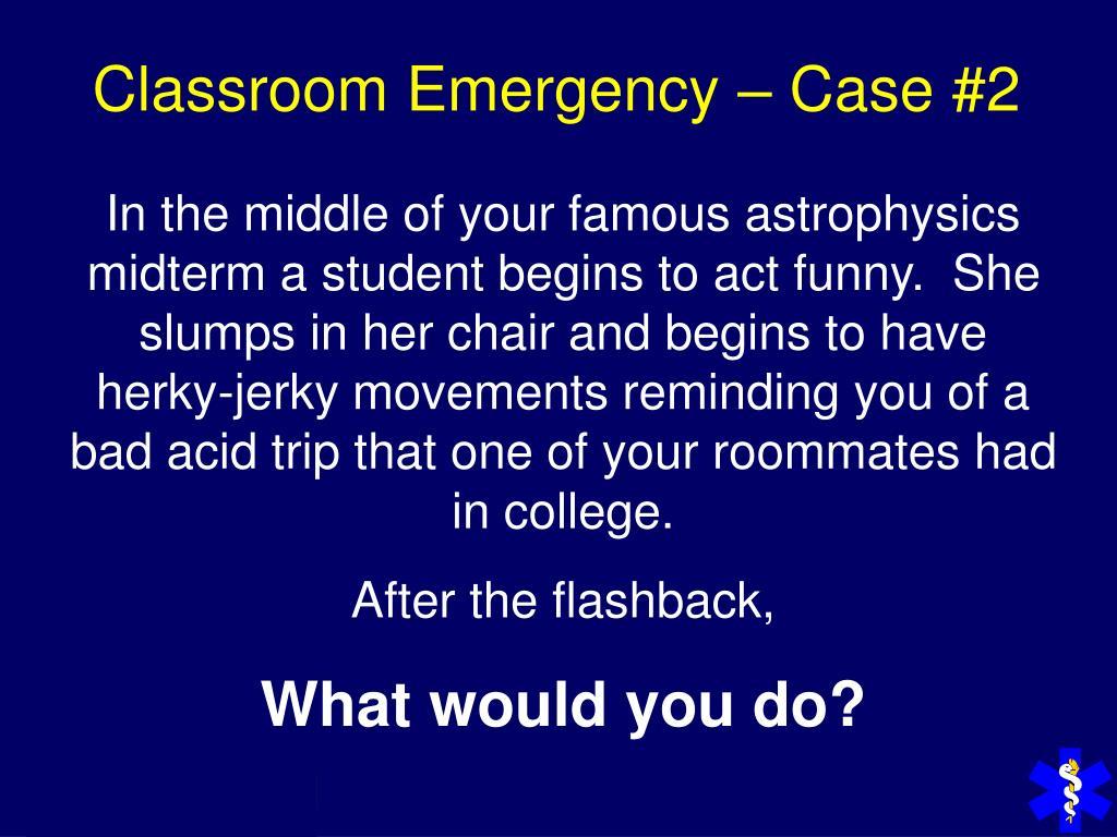 Classroom Emergency – Case #2
