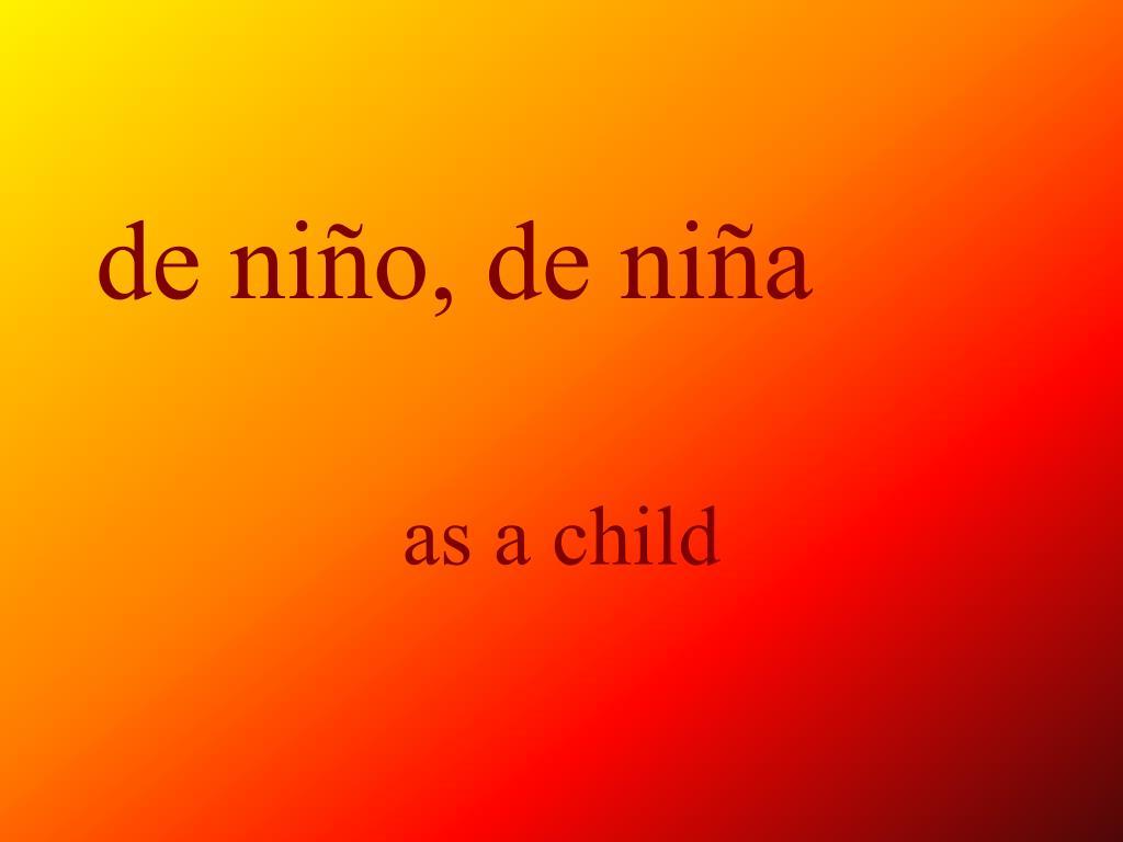 de niño, de niña