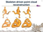 skeleton driven point cloud reconstruction22