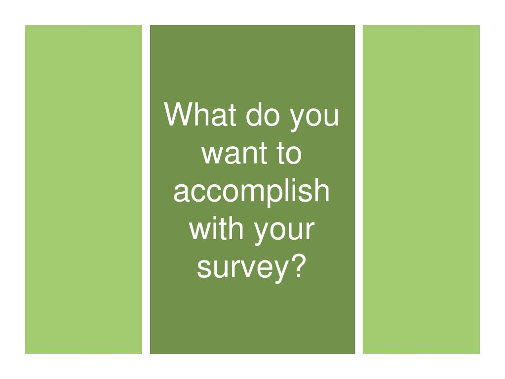 What do you want to accomplish with your survey?