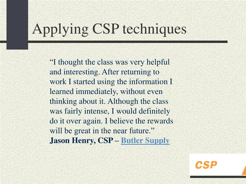 """""""I thought the class was very helpful and interesting. After returning to work I started using the information I learned immediately, without even thinking about it. Although the class was fairly intense, I would definitely do it over again. I believe the rewards will be great in the near future."""""""