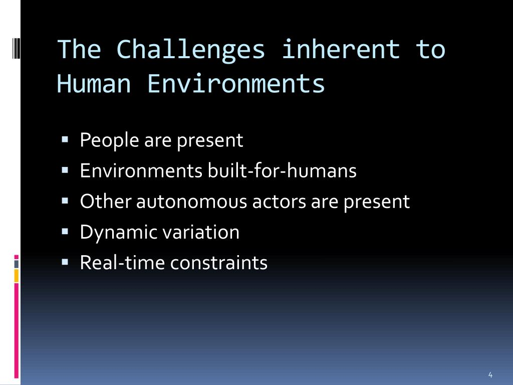 The Challenges inherent to Human Environments