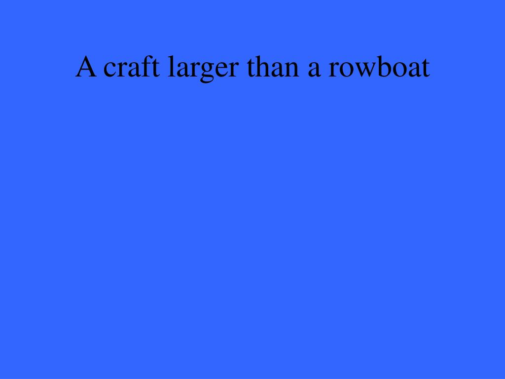 A craft larger than a rowboat