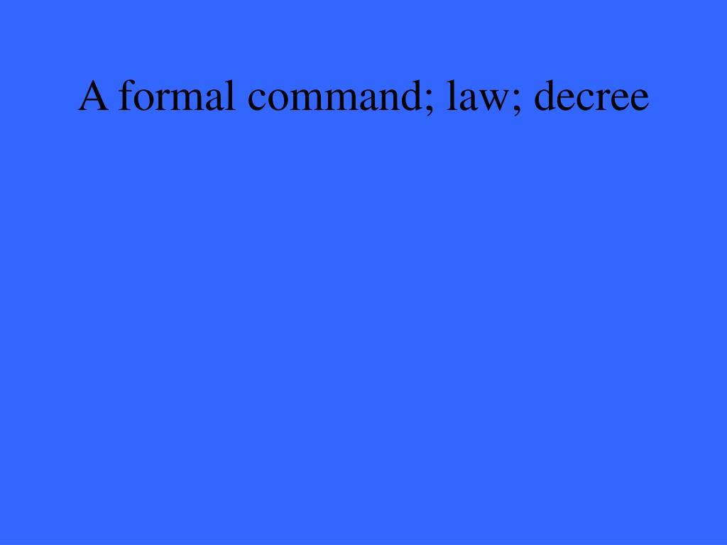 A formal command; law; decree