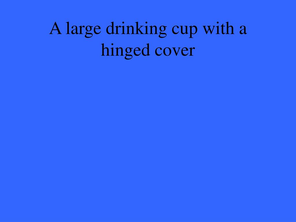A large drinking cup with a hinged cover
