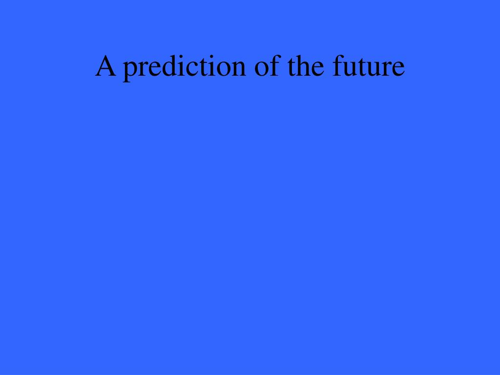 A prediction of the future