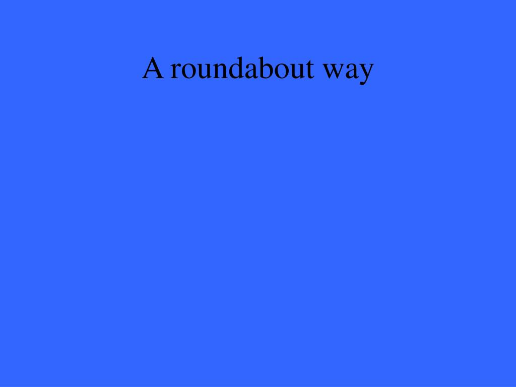 A roundabout way