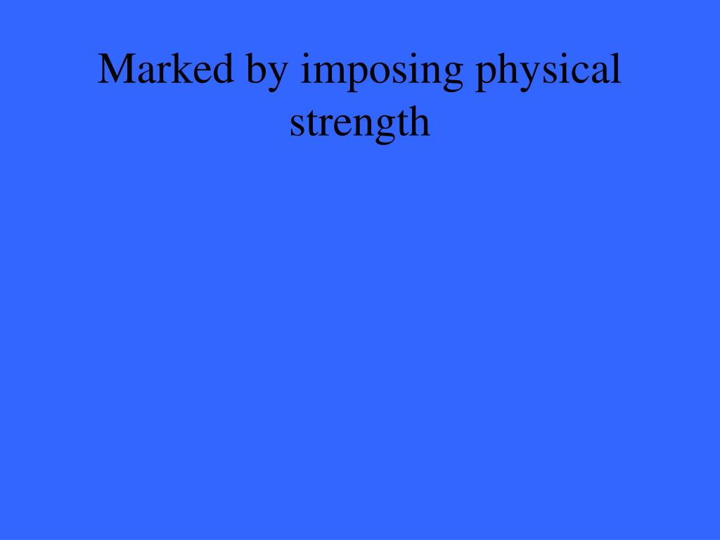 Marked by imposing physical strength