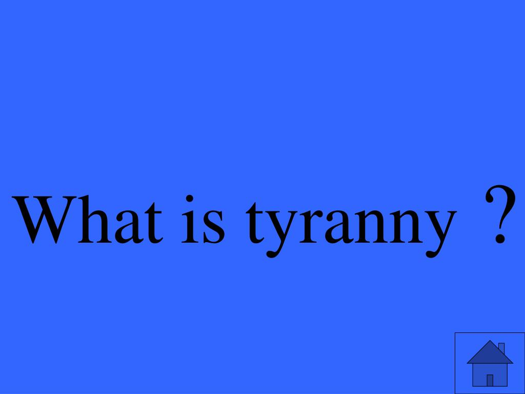 What is tyranny