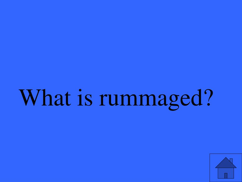 What is rummaged?