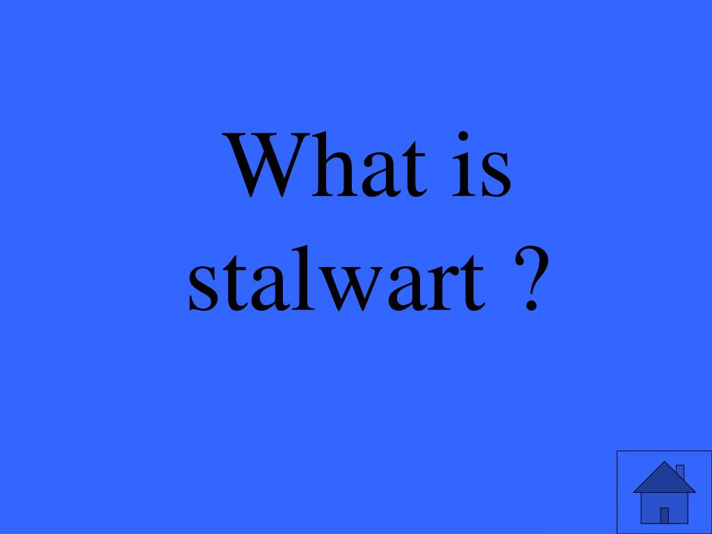 What is stalwart ?