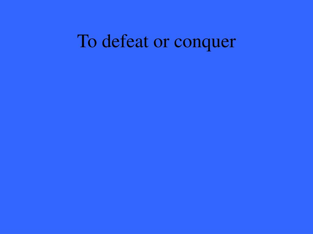 To defeat or conquer