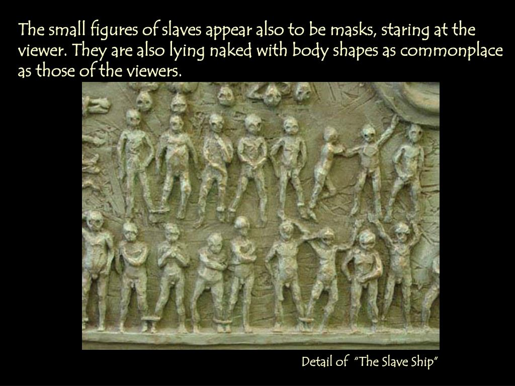 The small figures of slaves appear also to be masks, staring at the viewer. They are also lying naked with body shapes as commonplace as those of the viewers.