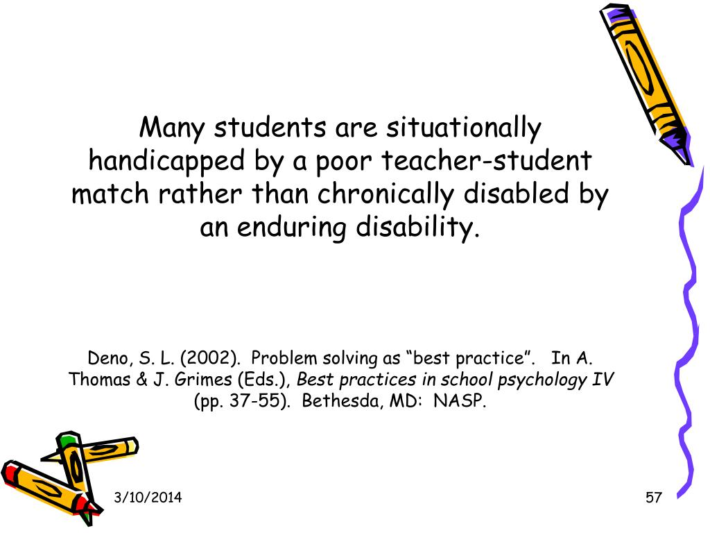 Many students are situationally handicapped by a poor teacher-student match rather than chronically disabled by an enduring disability.