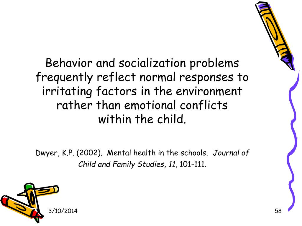 Behavior and socialization problems  frequently reflect normal responses to irritating factors in the environment rather than emotional conflicts