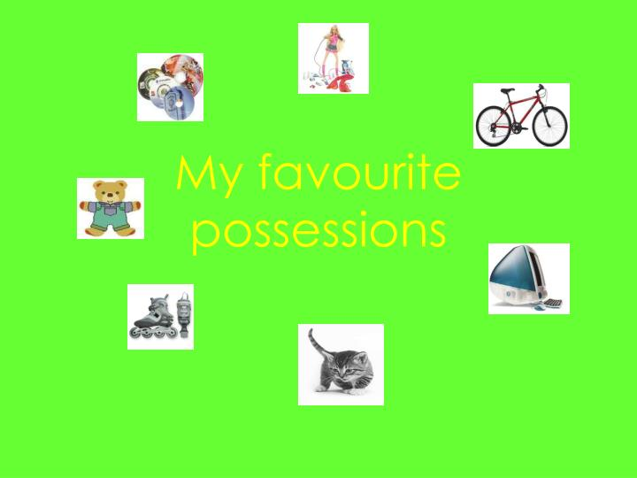 My favourite possessions