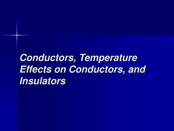 Conductors temperature effects on conductors and insulators l.jpg