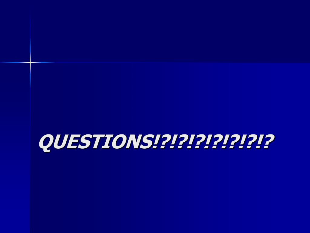 QUESTIONS!?!?!?!?!?!?!?