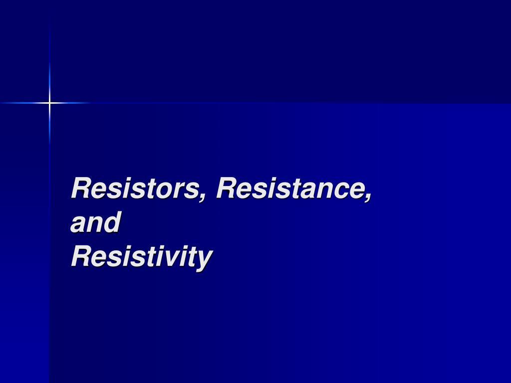 Resistors, Resistance,