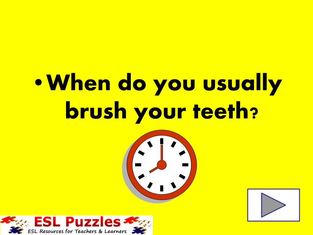 When do you usually brush your teeth?