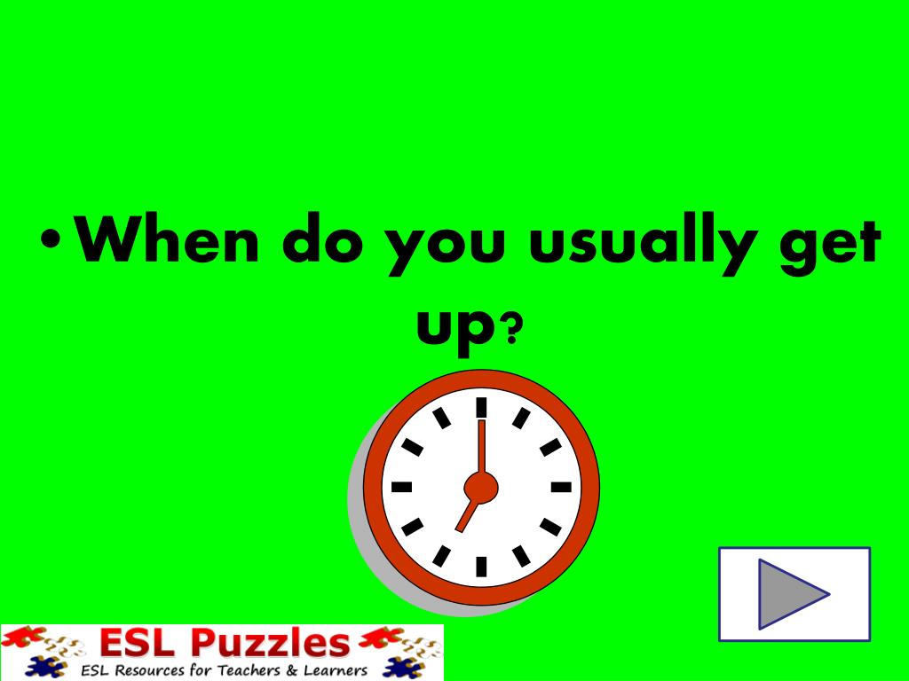 When do you usually get up?