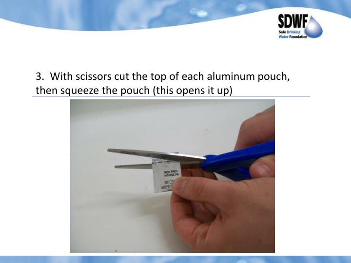 3.  With scissors cut the top of each aluminum pouch, then squeeze the pouch (this opens it up)