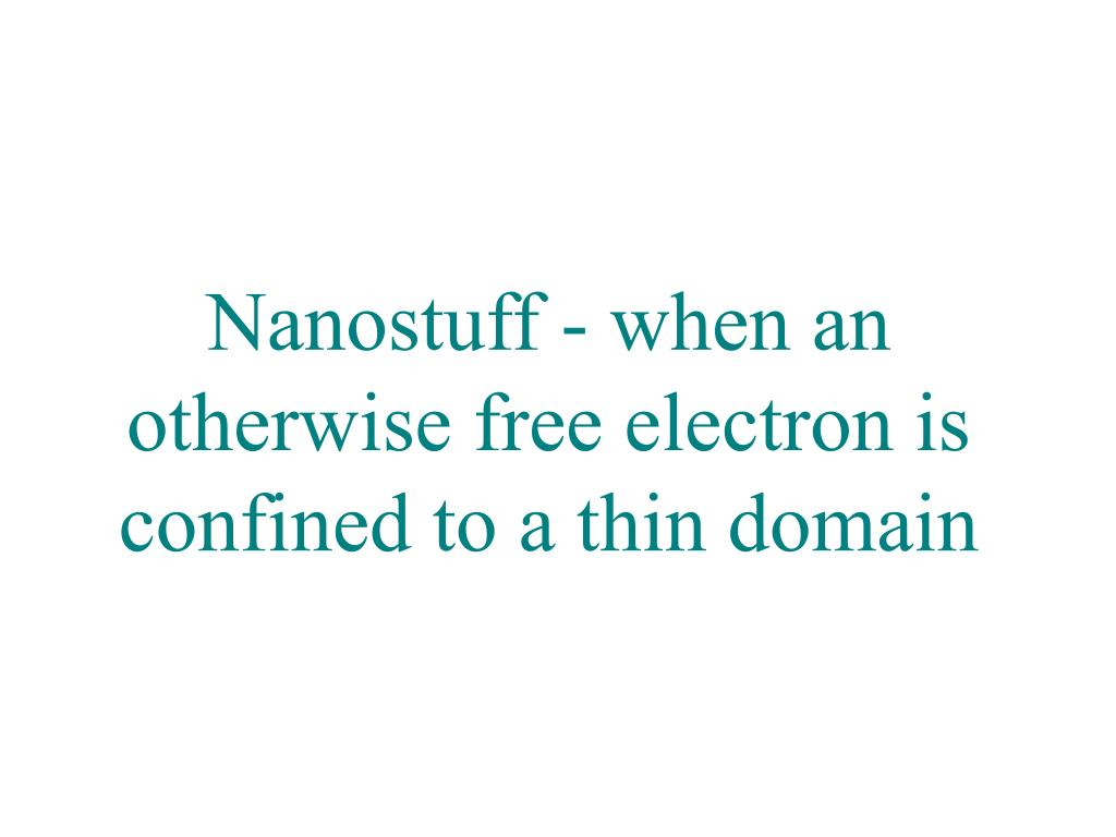 Nanostuff - when an otherwise free electron is confined to a thin domain