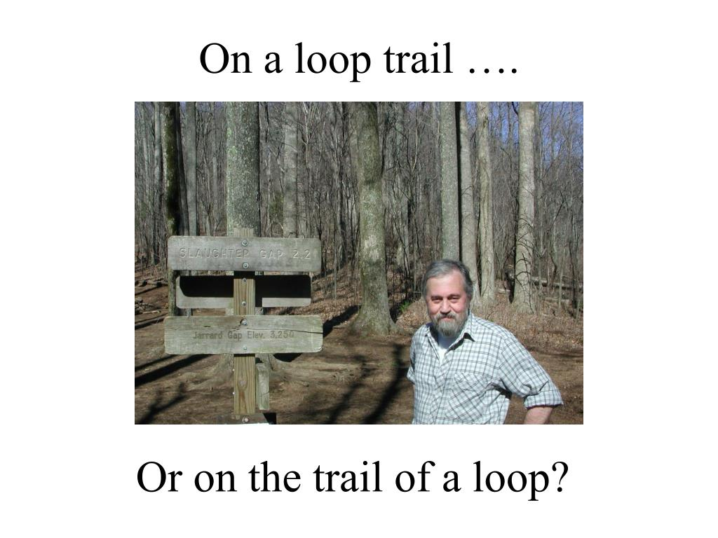On a loop trail ….
