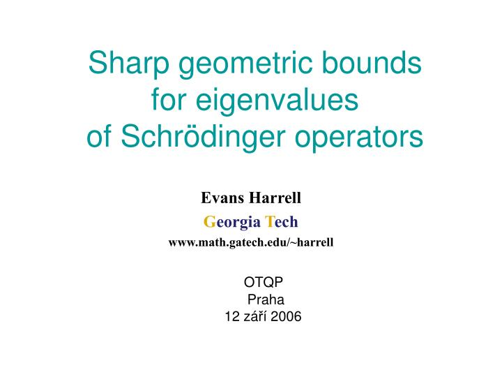 Sharp geometric bounds for eigenvalues of schr dinger operators