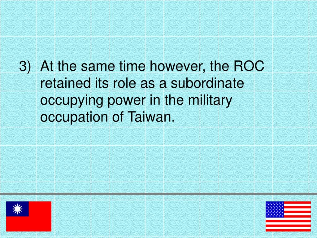 At the same time however, the ROC retained its role as a subordinate occupying power in the military occupation of Taiwan.