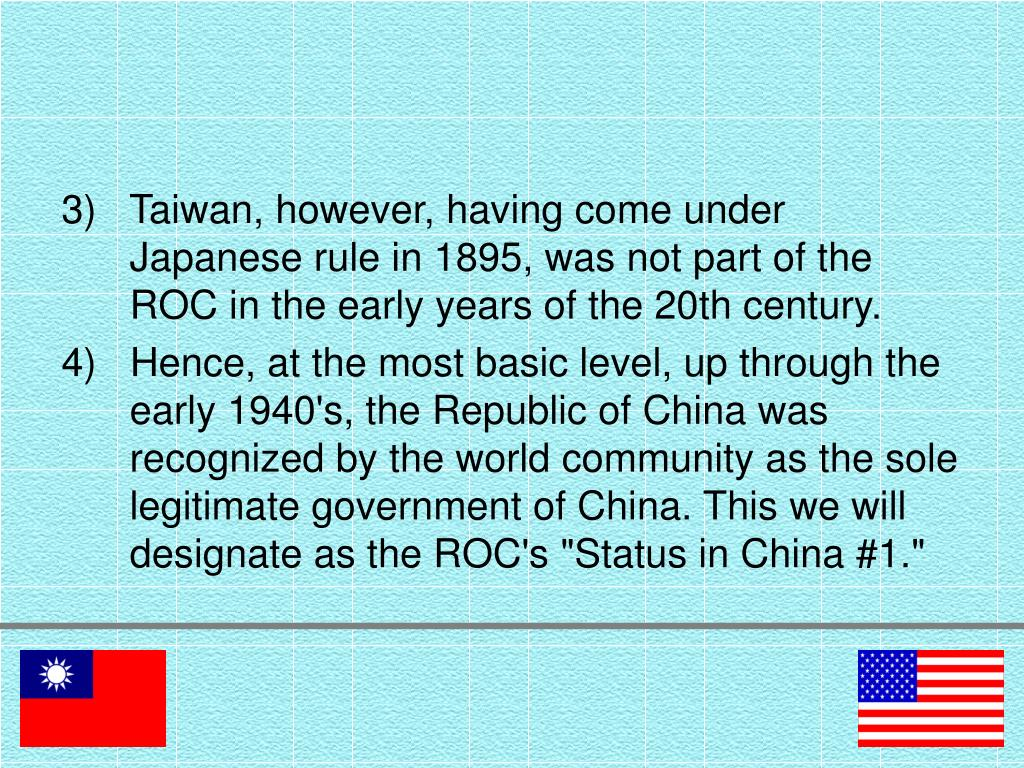 3)   Taiwan, however, having come under Japanese rule in 1895, was not part of the ROC in the early years of the 20th century.