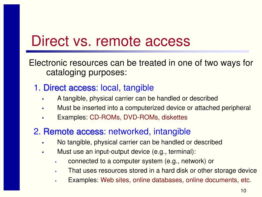 Direct vs. remote access